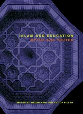 Islam and Education: Myths and Truths - Kadi, Wadad (Editor)