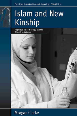 Islam and New Kinship: Reproductive Technology and the Shariah in Lebanon - Clarke, Morgan