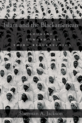 Islam and the Blackamerican: Looking Toward the Third Resurrection - Jackson, Sherman A