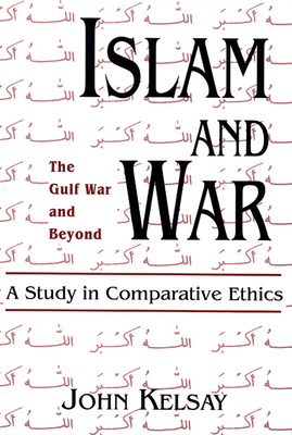 Islam and War: A Study in Comparative Ethics - Kelsay, John