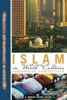 Islam in World Cultures: Comparative Perspectives - Feener, R Michael (Editor)