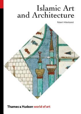 Islamic Art and Architecture - Hillenbrand, Robert, Professor