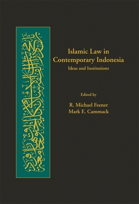 Islamic Law in Contemporary Indonesia: Ideas and Institutions - Feener, R Michael (Editor), and Cammack, Mark E (Editor)