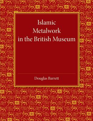 Islamic Metalwork in the British Museum - Barrett, Douglas (Compiled by)