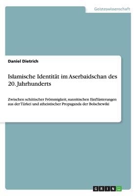 Islamische Identitat Im Aserbaidschan Des 20. Jahrhunderts - Dietrich, Daniel