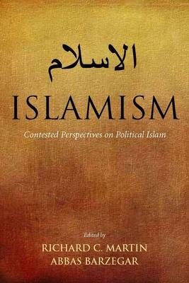 Islamism: Contested Perspectives on Political Islam - Martin, Richard C. (Editor), and Barzegar, Abbas (Editor)
