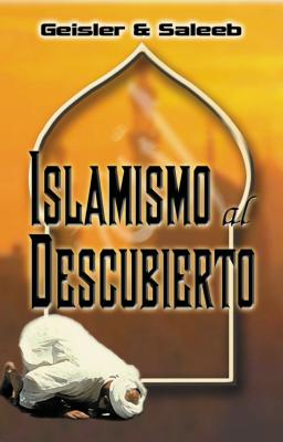 Islamismo al Descubierto - Geisler, Norman L, Dr., and Saleeb, Abdul