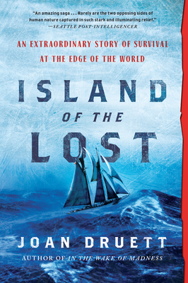 Island of the Lost: An Extraordinary Story of Survival at the Edge of the World - Druett, Joan