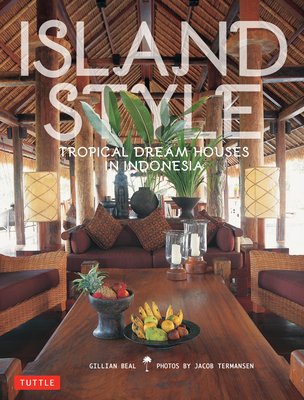 Island Style: Tropical Dream Houses in Indonesia - Beal, G, and Termansen, Jacob (Photographer)