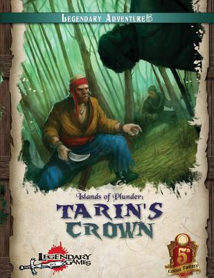 Islands of Plunder: Tarin's Crown (5e) - Games, Legendary, and Goodall, Matt, and Roy, Geoffrey