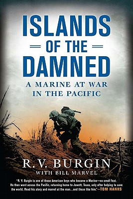 Islands of the Damned: A Marine at War in the Pacific - Burgin, R V, and Marvel, Bill