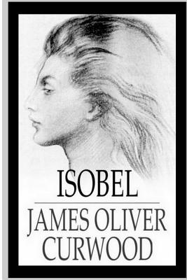 Isobel - Curwood, James Oliver