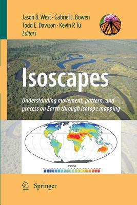 Isoscapes: Understanding Movement, Pattern, and Process on Earth Through Isotope Mapping - West, Jason B (Editor), and Bowen, Gabriel J (Editor), and Dawson, Todd E (Editor)