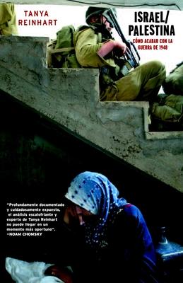 Israel/Palestina: Como Acabar Con La Guerra de 1948 - Reinhart, Tanya, and Martinez, Catalina (Translated by)
