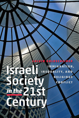 Israeli Society in the Twenty-First Century: Immigration, Inequality, and Religious Conflict - Goldscheider, Calvin, Dr.