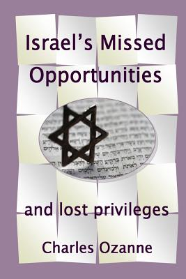 Israel's Missed Opportunities ... and Lost Privileges - Ozanne, Charles
