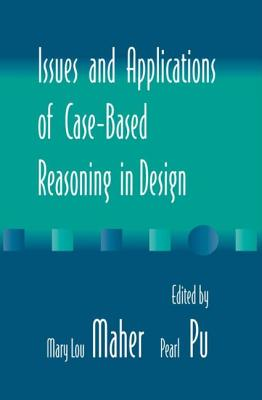 Issues and Applications of Case-Based Reasoning to Design - Maher, Terence Barbara, and Maher, Mary Lou (Editor), and Pu, Pearl (Editor)