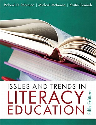 Issues and Trends in Literacy Education - Robinson, Richard D., and McKenna, Michael C., and Conradi, Kristin