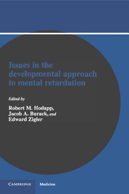 Issues in the Developmental Approach to Mental Retardation - Hodapp, Robert M (Editor), and Burack, Jacob a (Editor), and Zigler, Edward, PhD (Editor)