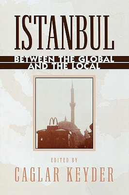Istanbul: Between the Global and the Local - Keyder, Caglar (Editor)