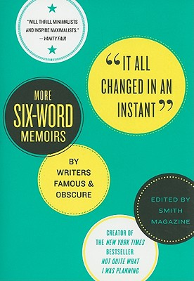 It All Changed in an Instant: More Six-Word Memoirs by Writers Famous & Obscure - Smith, Larry, and Fershleiser, Rachel