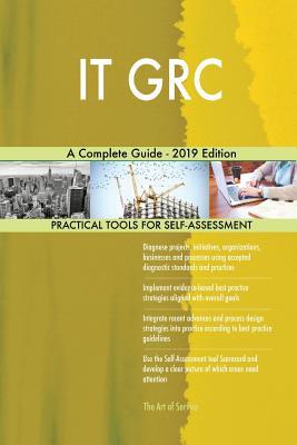 IT GRC A Complete Guide - 2019 Edition - Blokdyk, Gerardus