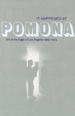 It Happened at Pomona: Art at the Edge of Los Angeles 1969-1973 - McGrew, Rebecca (Editor), and Phillips, Glenn (Editor), and Shurkus, Marie (Contributions by)