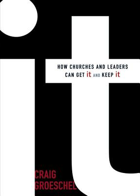 It: How Churches and Leaders Can Get It and Keep It - Groeschel, Craig