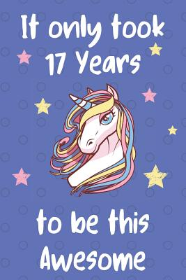 It Only Took 17 Years To Be This Awesome: Unicorn 17th Birthday Journal Present / Gift for Teens Blue Dots Theme (6 x 9 - 110 Blank Lined Pages) - Publishing, Unicorn