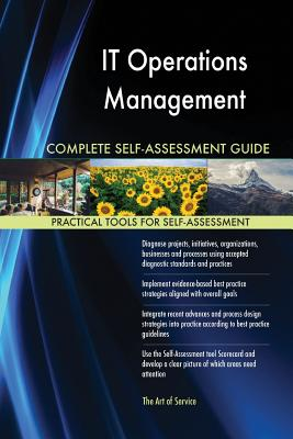 It Operations Management Complete Self-Assessment Guide - Blokdyk, Gerardus