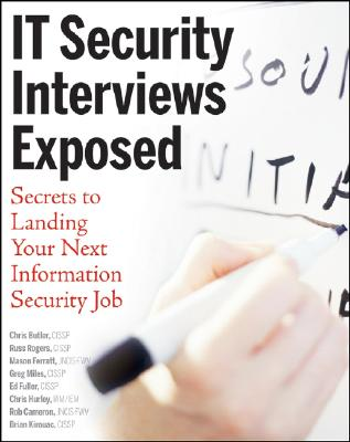 IT Security Interviews Exposed: Secrets to Landing Your Next Information Security Job - Butler, Chris, and Rogers, Russ, and Ferratt, Mason