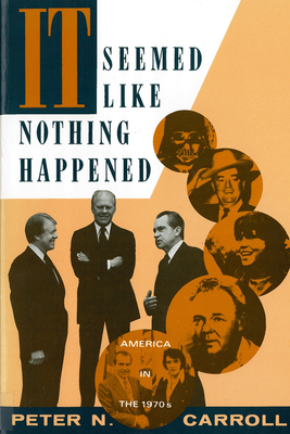 It Seemed Like Nothing Happened: America in the 1970s - Carroll, Peter N, Dr., PH.D.
