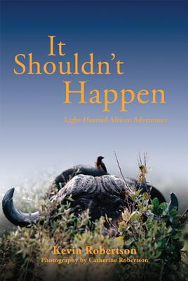 It Shouldn't Happen: Light-Hearted African Adventures - Robertson, Kevin