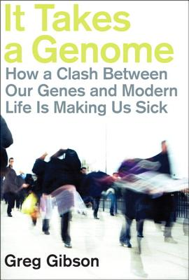 It Takes a Genome: How a Clash Between Our Genes and Modern Life Is Making Us Sick (Paperback) - Gibson, Greg