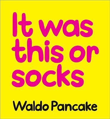 It Was This or Socks - Pancake, Waldo