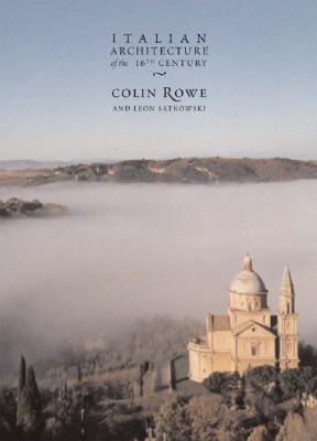 Italian Architecture of the 16th Century - Rowe, Colin, and Satkowski, Leon