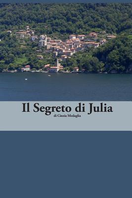 Italian Easy Reader: Il Segreto Di Julia - Medaglia, Cinzia, and Seiffarth, Martin R (Editor)