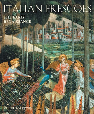 Italian Frescoes: The Early Renaissance 1400-1470 - Roettgen, Steffi, Dr., and Quattrone, Antonio (Photographer), and Stockman, Russell (Translated by)