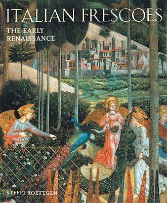 Italian Frescoes: The Early Renaissance 1400-1470 - Roettgen, Steffi, Dr.