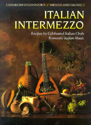 Italian Intermezzo: Recipes by Celebrated Italian Chefs, Romantic Italian Music - O'Connor, Sharon