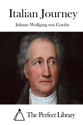 Italian Journey - Goethe, Johann Wolfgang Von, and The Perfect Library (Editor)