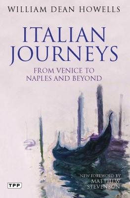 Italian Journeys: From Venice to Naples and Beyond - Howells, William Dean