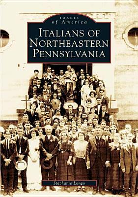 Italians of Northeastern Pennsylvania - Longo, Stephanie