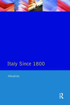 Italy Since 1800: A Nation in the Balance? - Absalom, Roger