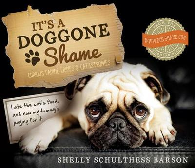 It's a Doggone Shame: Curious Canine Crimes and Catastrophes - Barson, Shelly Schulthess
