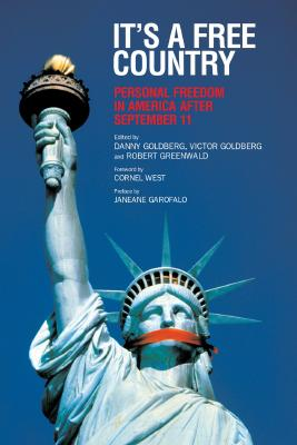 It's a Free Country: Personal Freedom in America After September 11 - West, Cornel, Professor (Foreword by), and Goldberg, Danny (Editor), and Goldberg, Victor (Editor)