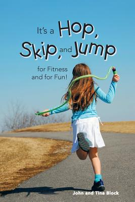 It's a Hop, Skip, and Jump for Fitness and for Fun! - Block, John and Tina