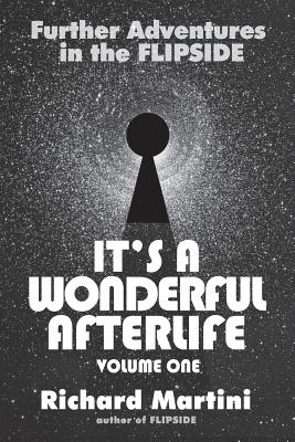 Its A Wonderful Afterlife: Further Adventures in the Flipside: Volume One - Martini, Richard, and Grodin, Charles (Foreword by)