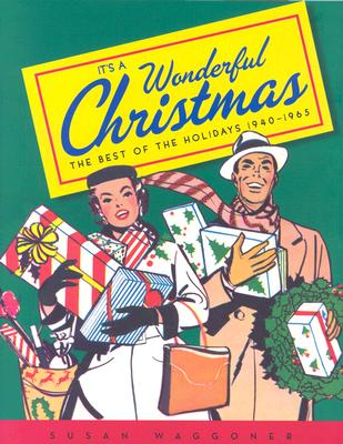 It's a Wonderful Christmas: The Best of the Holidays 1940-1965 - Waggoner, Susan