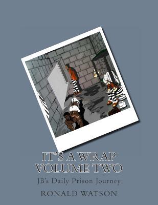 It's a Wrap volume two: JB's Daily Prison Journey - Watson, Ronald